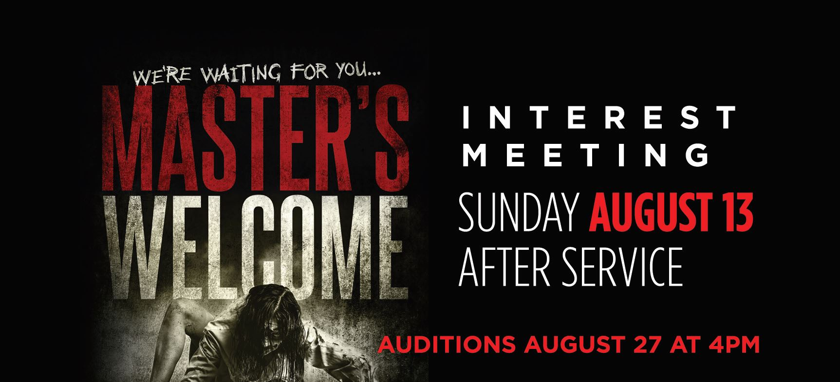 We're waiting for you... Master's Welcome | Interest Meeting Sunday, August 13, after service | Auditions August 27 at 4pm