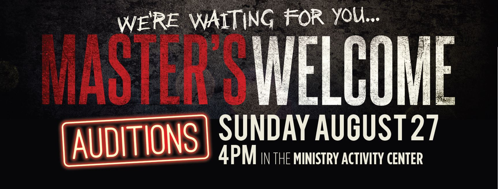 We're waiting for you... Master's Welcome | Auditions Sunday, August 27, 4pm in the Ministry Activity Center