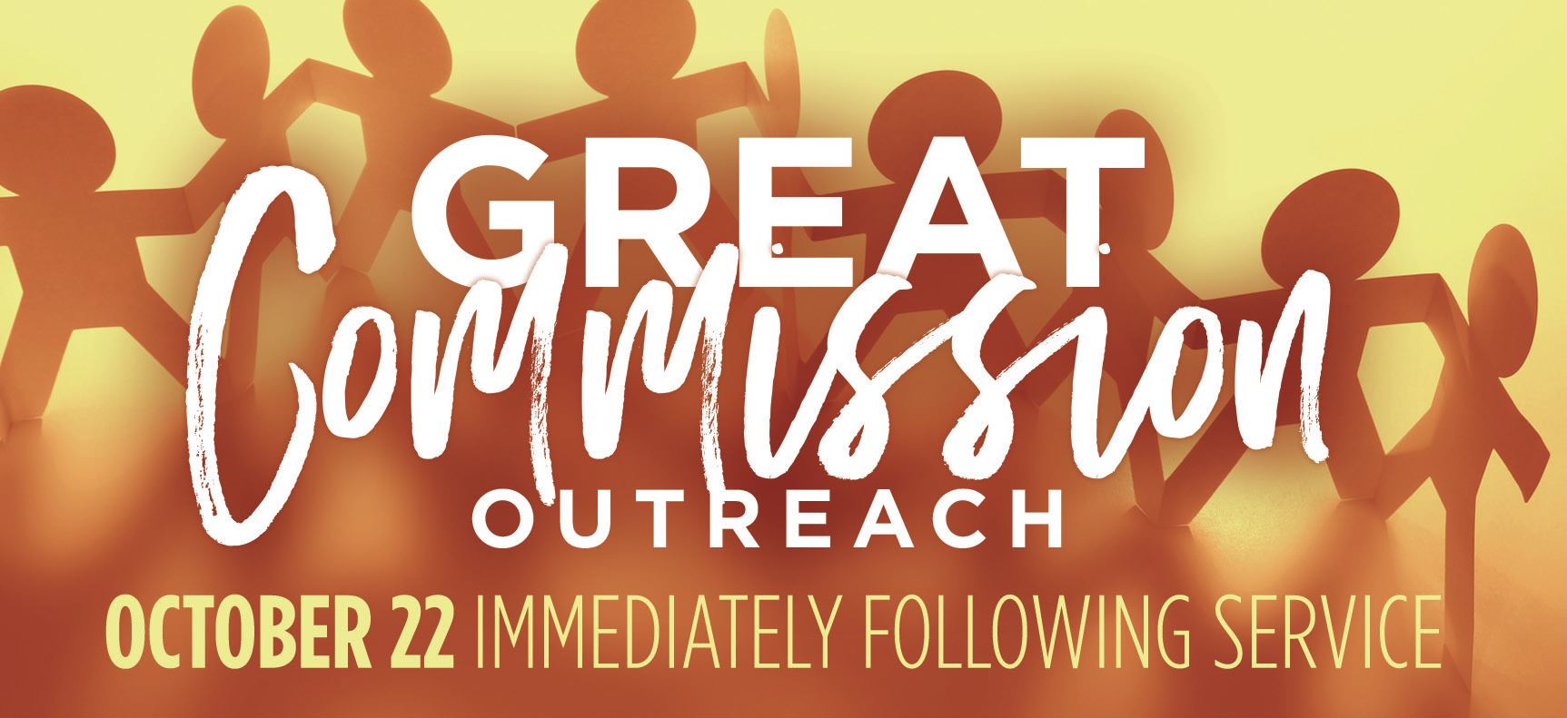 Great Commission Outreach | October 22, Immediately following service