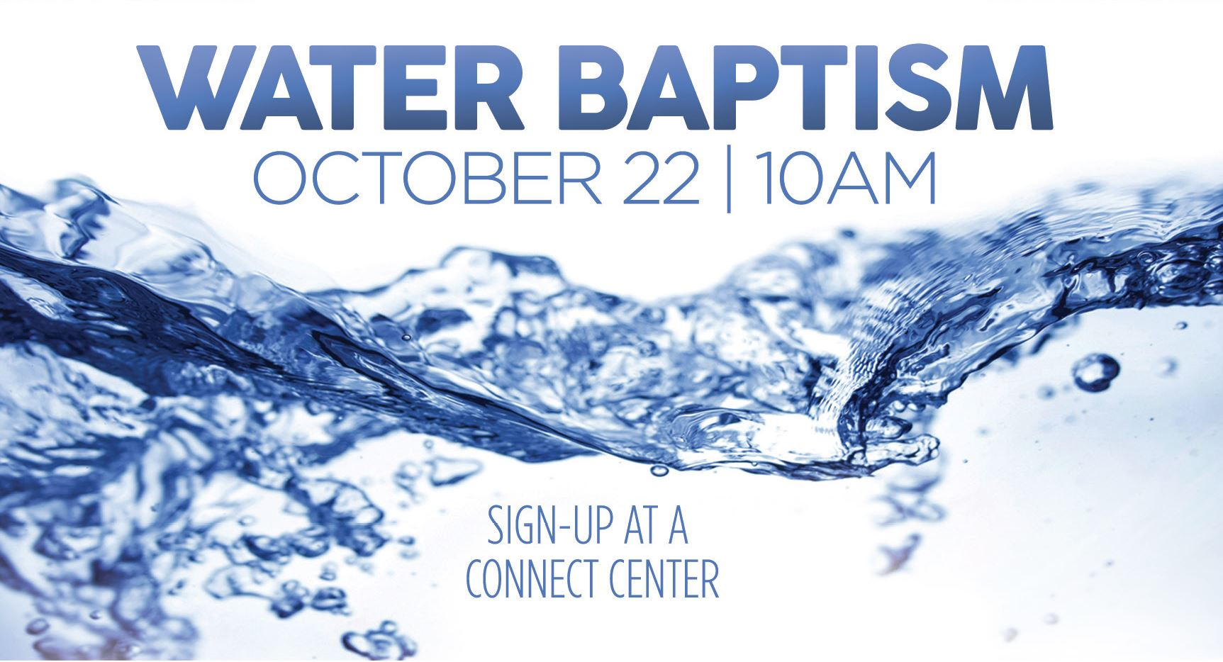 Water Baptism | October 22, 10am | Sign-up at a Connect Center