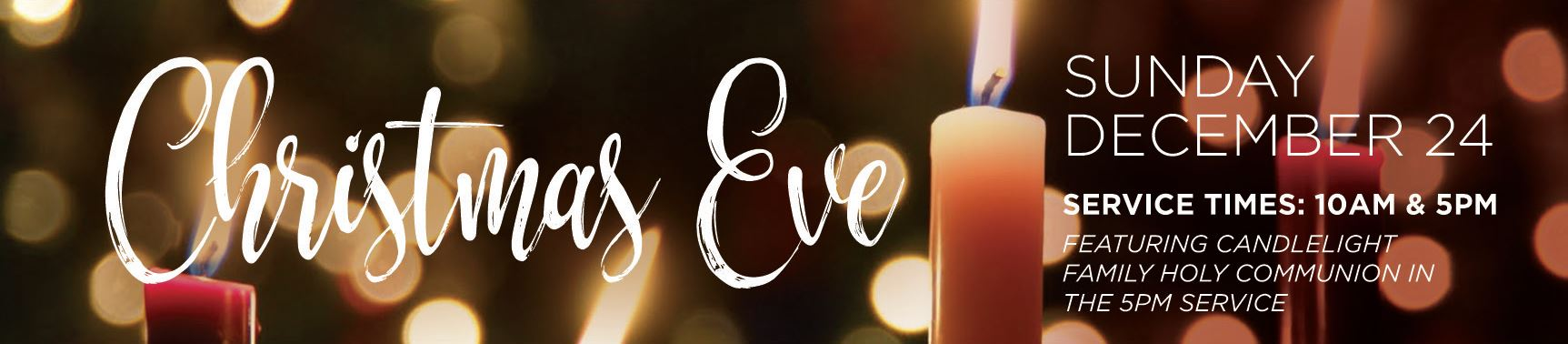 Christmas Eve - Sunday, December 24 | Holy Communion 10AM - Family Christmas 5PM