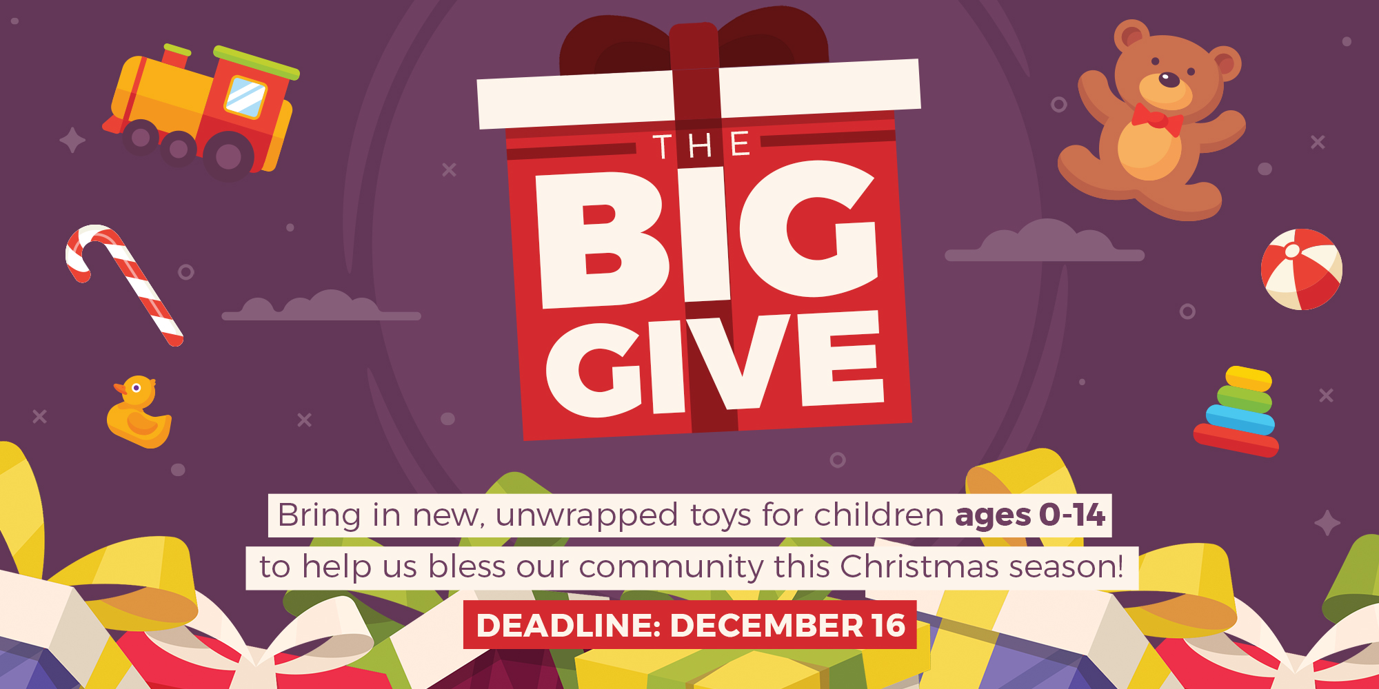 The Big Give | Bring in new, unwrapped toys for children ages 0-14 to help us bless our community this Christmas Season! | Deadline: December 16