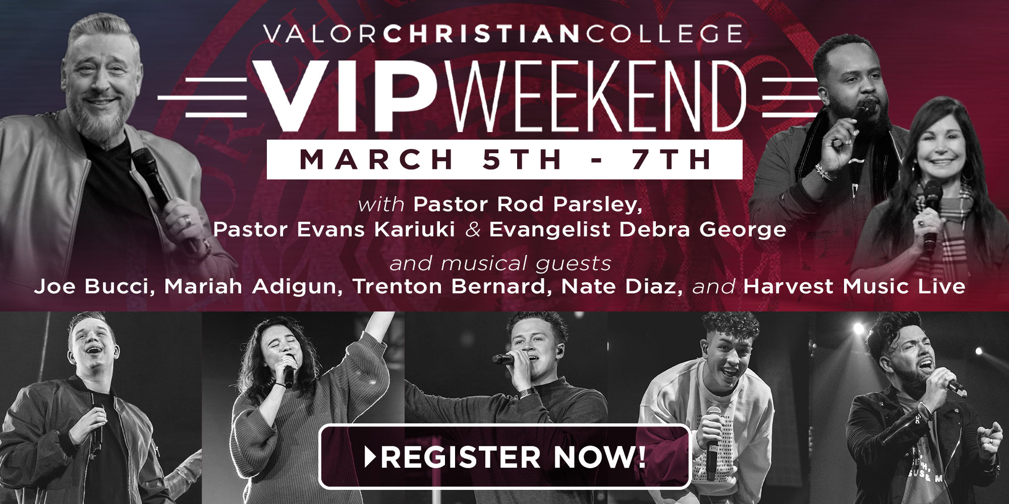 Valor Christian College VIP Weekend March 5th - 7th with Pastor Rod Parsley, Pastor Evans Karikui & Evangelist Debra George and musical guests Joe Bucci, Mariah Adigun, Trenton Bernard, Nate Diaz, and Harvest Music Live