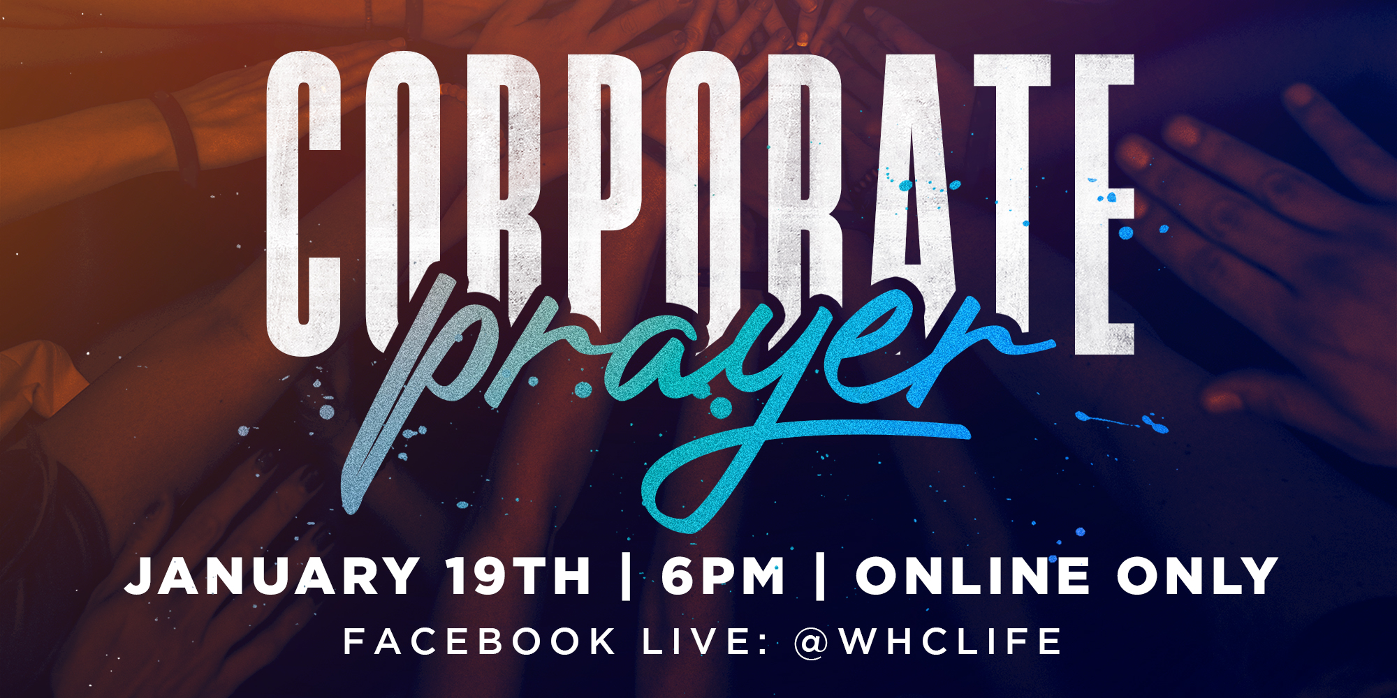 Corporate Prayer Beginning January 12th 6PM Facebook LIVE: @WHCLIFE