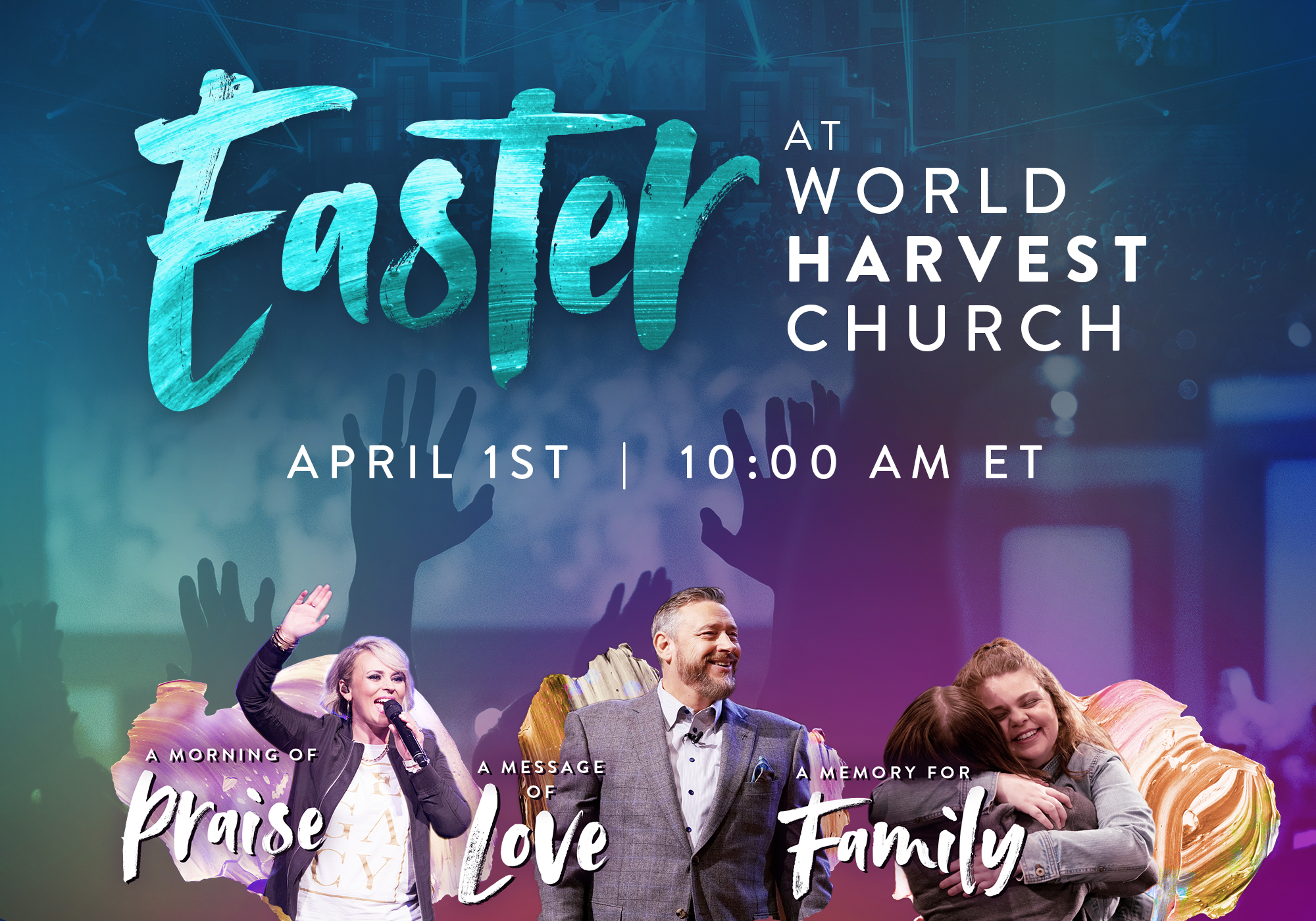 Easter at World Harvest Church | April 1st at 10:00 AM Eastern Time | A Morning of Praise, A Message of Love, A Memory for Family